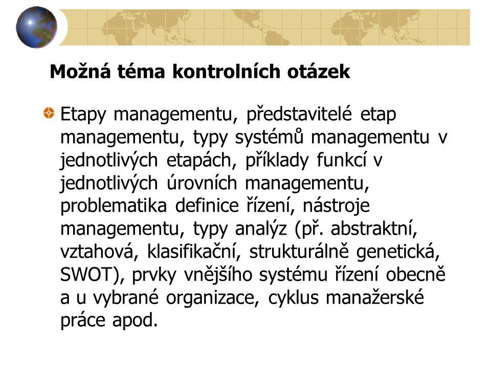 Možná téma kontrolních otázek Etapy managementu, představitelé etap managementu, typy systémů managementu v jednotlivých etapách, příklady funkcí v je