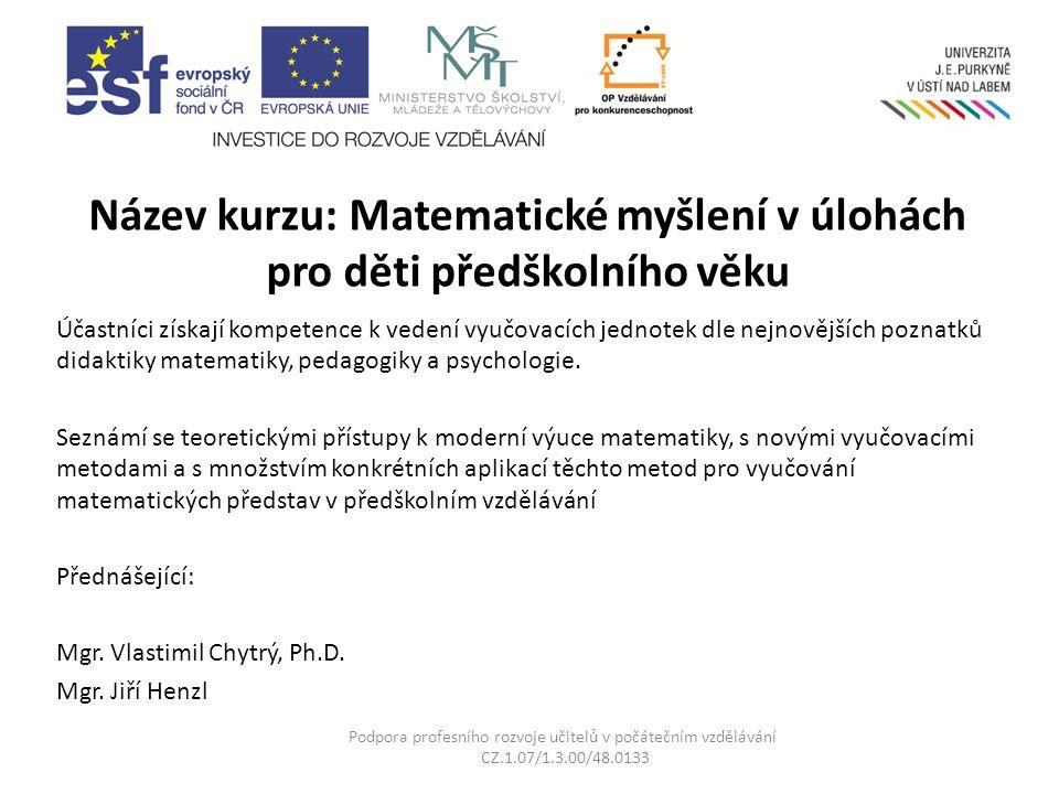 Podpora profesního rozvoje učitelů v počátečním vzdělávání CZ.1.07/1.3.00/48.0133 Název kurzu: Matematické myšlení v úlohách pro děti předškolního věk
