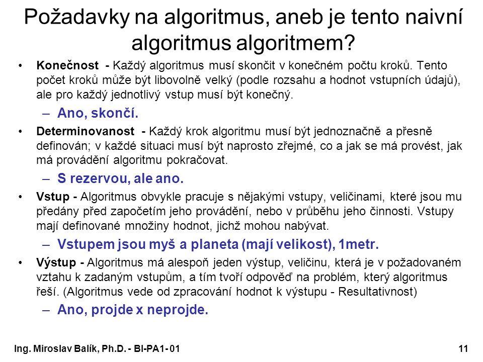Ing. Miroslav Balík, Ph.D. - BI-PA1- 0111 Požadavky na algoritmus, aneb je tento naivní algoritmus algoritmem? Konečnost - Každý algoritmus musí skonč