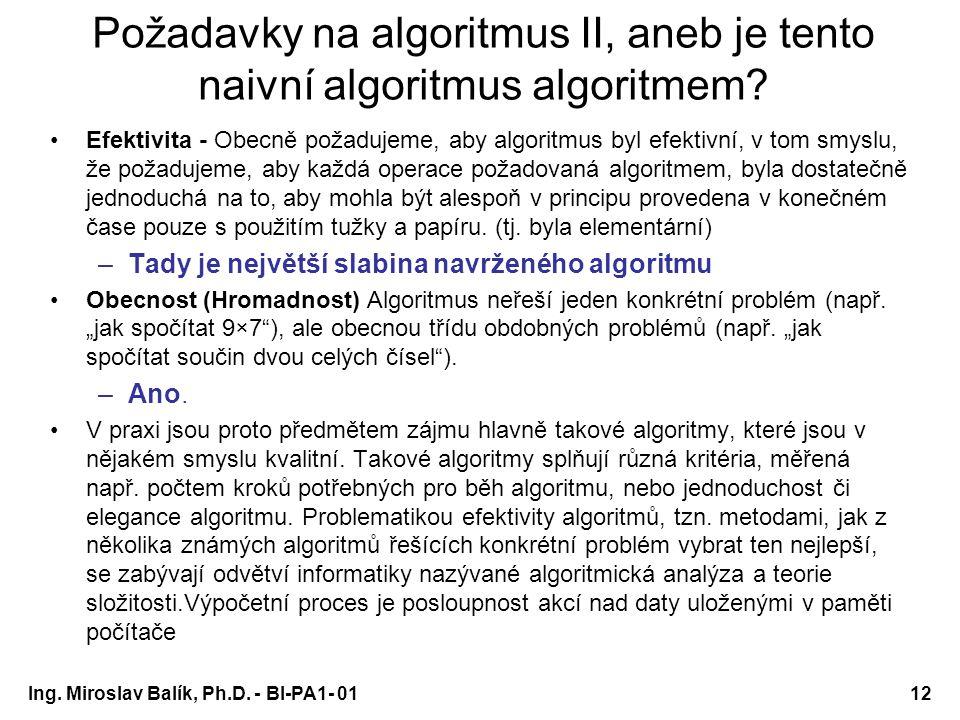 Ing. Miroslav Balík, Ph.D. - BI-PA1- 0112 Požadavky na algoritmus II, aneb je tento naivní algoritmus algoritmem? Efektivita - Obecně požadujeme, aby