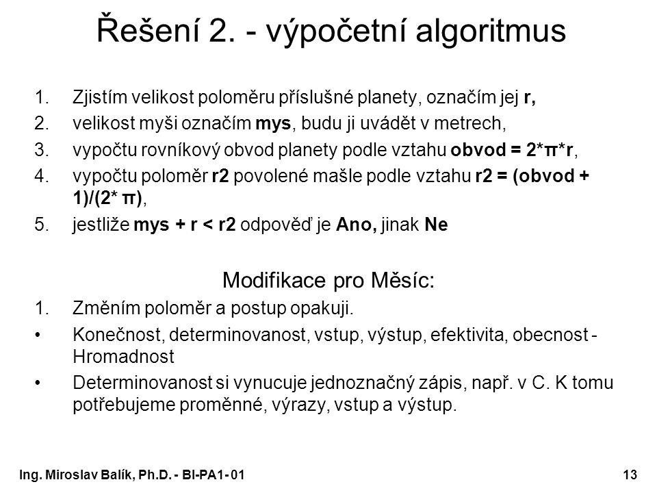 Ing. Miroslav Balík, Ph.D. - BI-PA1- 0113 Řešení 2. - výpočetní algoritmus 1.Zjistím velikost poloměru příslušné planety, označím jej r, 2.velikost my