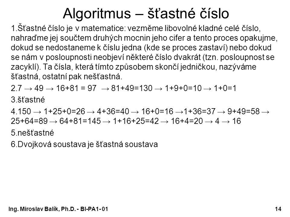 Algoritmus – šťastné číslo 1.Šťastné číslo je v matematice: vezměme libovolné kladné celé číslo, nahraďme jej součtem druhých mocnin jeho cifer a tent