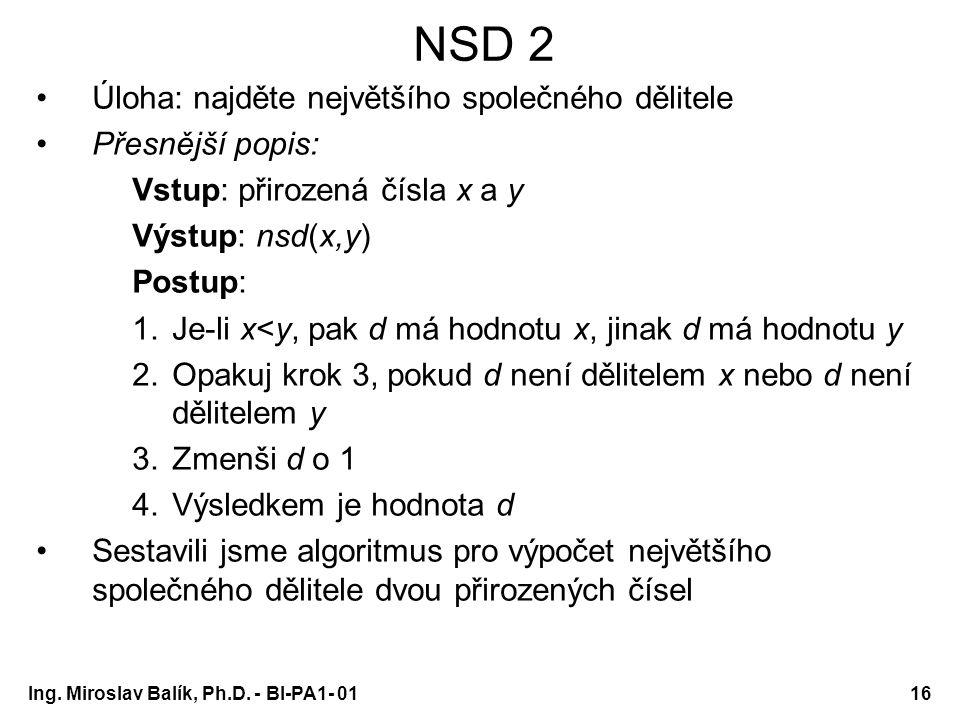 Ing. Miroslav Balík, Ph.D. - BI-PA1- 0116 NSD 2 Úloha: najděte největšího společného dělitele Přesnější popis: Vstup: přirozená čísla x a y Výstup: ns