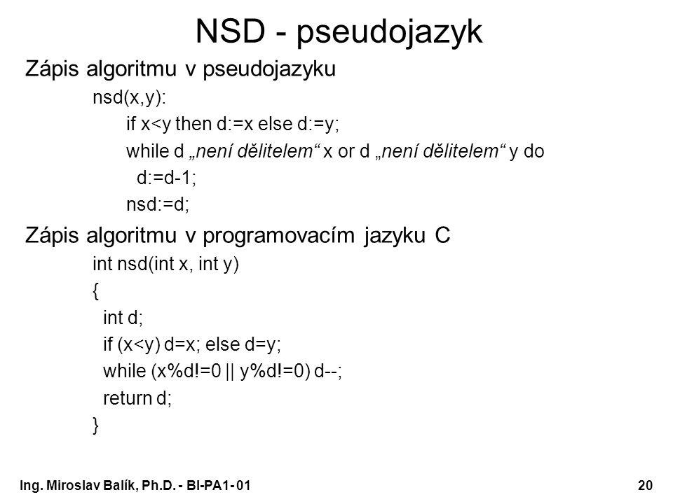 """Ing. Miroslav Balík, Ph.D. - BI-PA1- 0120 NSD - pseudojazyk Zápis algoritmu v pseudojazyku nsd(x,y): if x<y then d:=x else d:=y; while d """"není dělitel"""