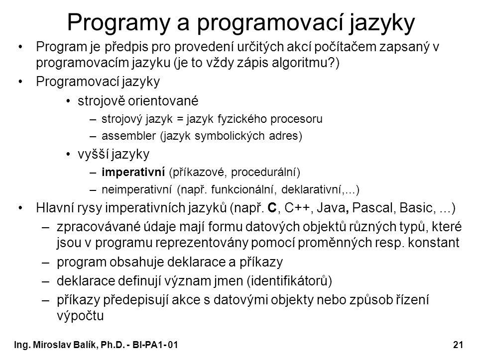 Ing. Miroslav Balík, Ph.D. - BI-PA1- 0121 Programy a programovací jazyky Program je předpis pro provedení určitých akcí počítačem zapsaný v programova
