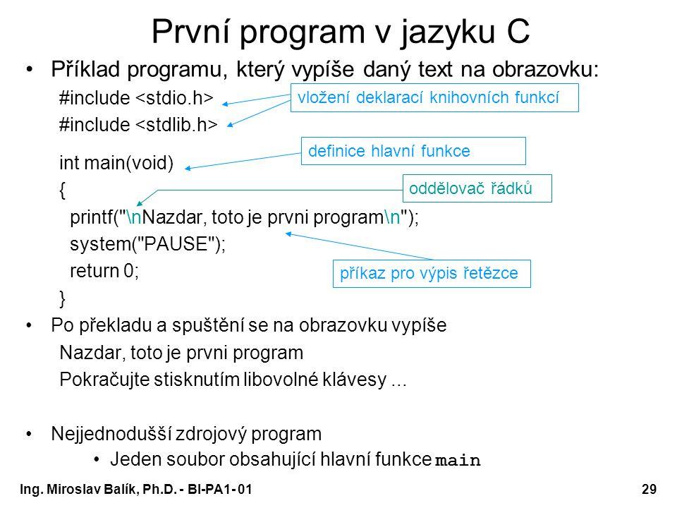 Ing. Miroslav Balík, Ph.D. - BI-PA1- 0129 První program v jazyku C Příklad programu, který vypíše daný text na obrazovku: #include int main(void) { pr