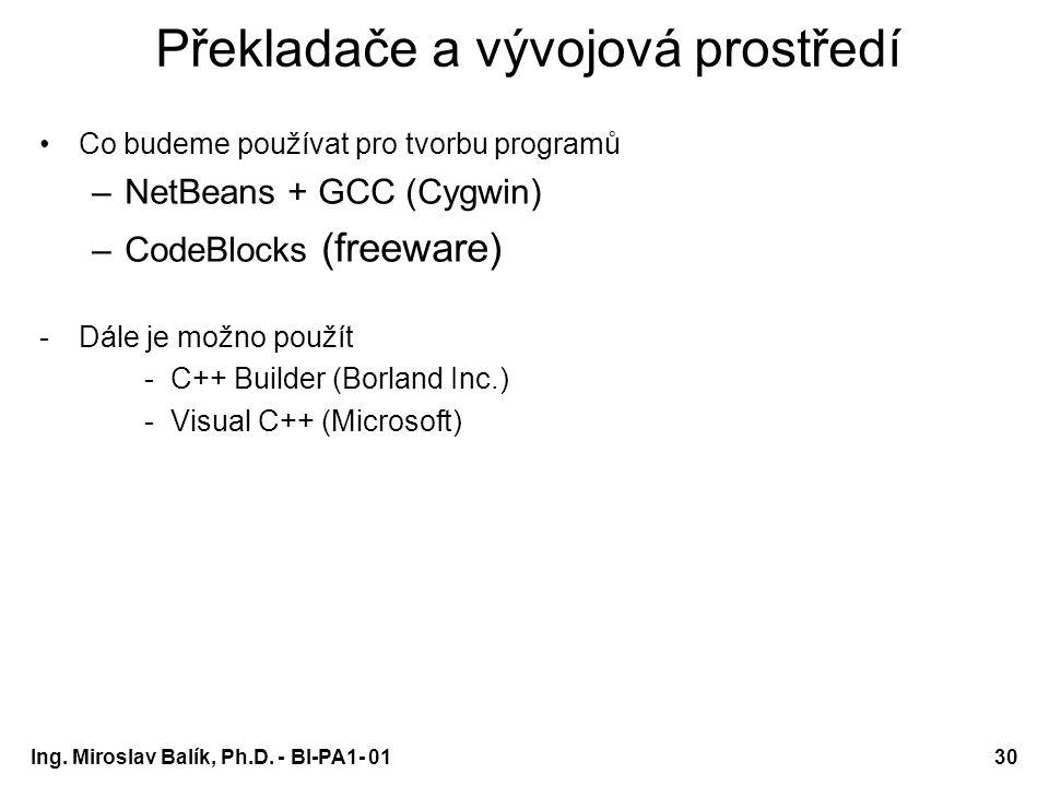 Ing. Miroslav Balík, Ph.D. - BI-PA1- 0130 Překladače a vývojová prostředí Co budeme používat pro tvorbu programů –NetBeans + GCC (Cygwin) –CodeBlocks