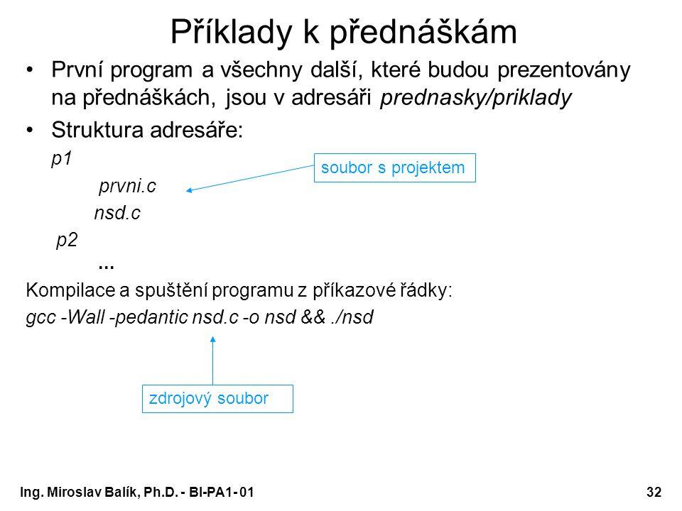 Ing. Miroslav Balík, Ph.D. - BI-PA1- 0132 Příklady k přednáškám První program a všechny další, které budou prezentovány na přednáškách, jsou v adresář