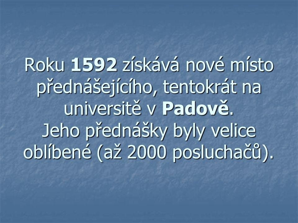 Roku 1592 získává nové místo přednášejícího, tentokrát na universitě v Padově. Jeho přednášky byly velice oblíbené (až 2000 posluchačů).