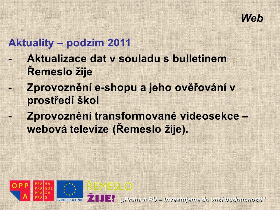 """Web """"Praha a EU – Investujeme do vaší budoucnosti"""" Aktuality – podzim 2011 -Aktualizace dat v souladu s bulletinem Řemeslo žije -Zprovoznění e-shopu a"""