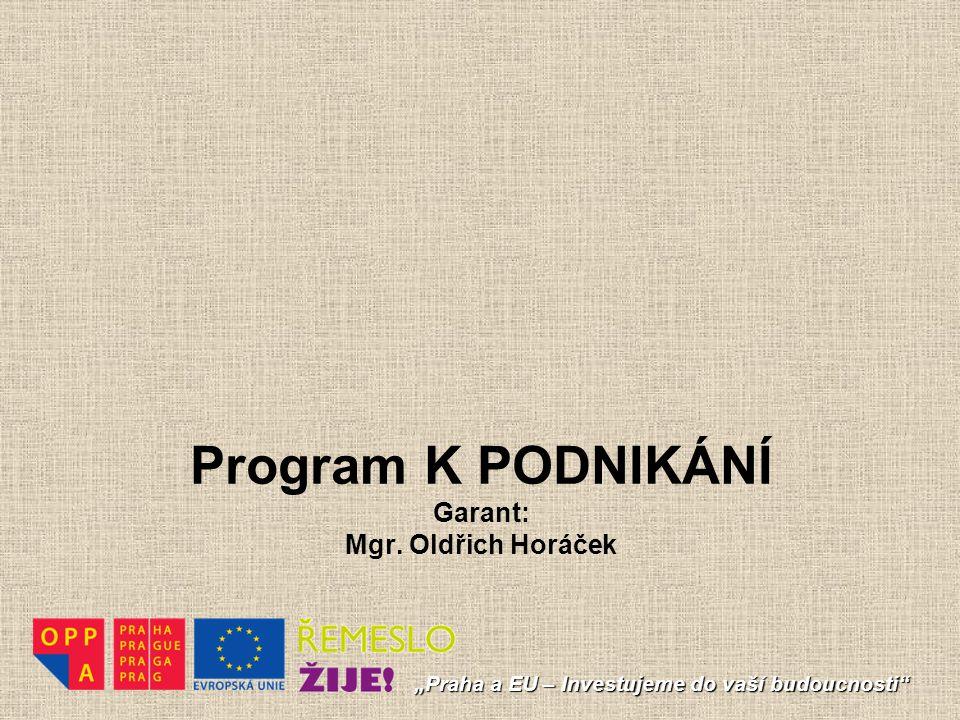 """Program K PODNIKÁNÍ Garant: Mgr. Oldřich Horáček """"Praha a EU – Investujeme do vaší budoucnosti"""""""