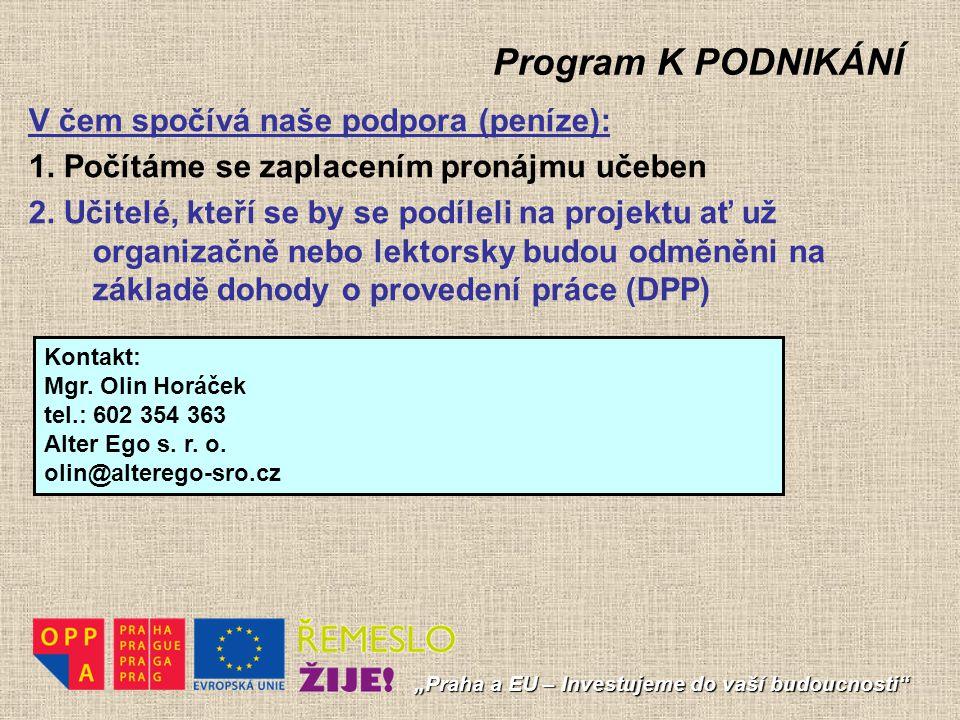 """Program K PODNIKÁNÍ """"Praha a EU – Investujeme do vaší budoucnosti"""" V čem spočívá naše podpora (peníze): 1. Počítáme se zaplacením pronájmu učeben 2. U"""
