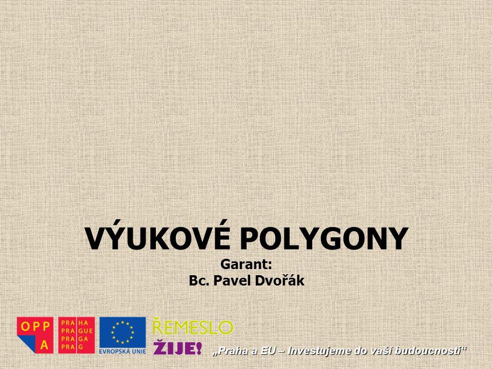 """VÝUKOVÉ POLYGONY Garant: Bc. Pavel Dvořák """"Praha a EU – Investujeme do vaší budoucnosti"""""""