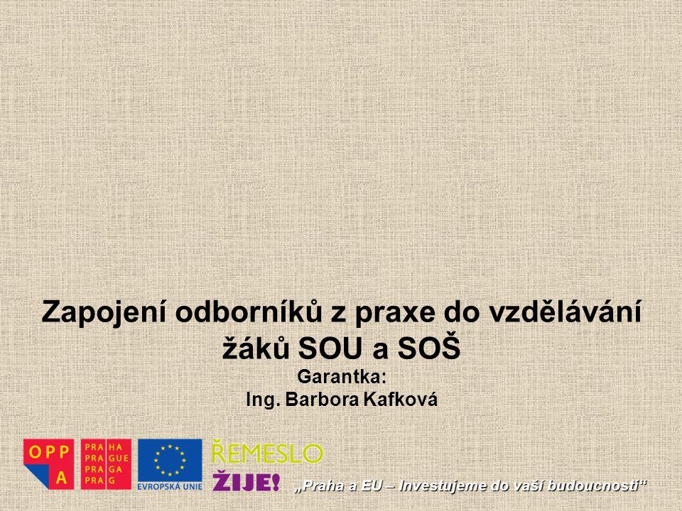 """Zapojení odborníků z praxe do vzdělávání žáků SOU a SOŠ Garantka: Ing. Barbora Kafková """"Praha a EU – Investujeme do vaší budoucnosti"""""""