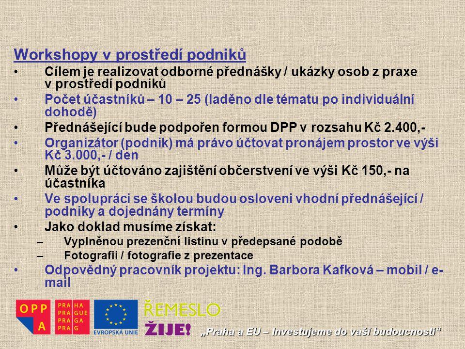 """""""Praha a EU – Investujeme do vaší budoucnosti"""" Workshopy v prostředí podniků Cílem je realizovat odborné přednášky / ukázky osob z praxe v prostředí p"""