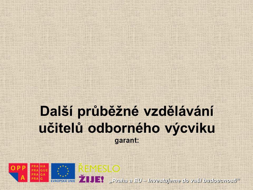 """Další průběžné vzdělávání učitelů odborného výcviku garant: """"Praha a EU – Investujeme do vaší budoucnosti"""""""