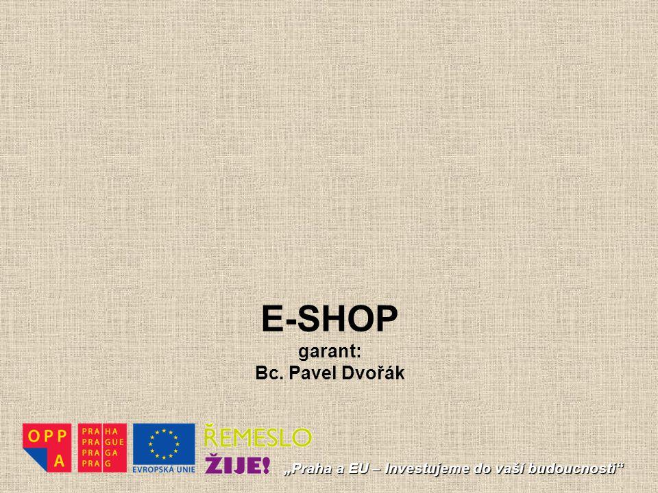 """E-SHOP garant: Bc. Pavel Dvořák """"Praha a EU – Investujeme do vaší budoucnosti"""""""