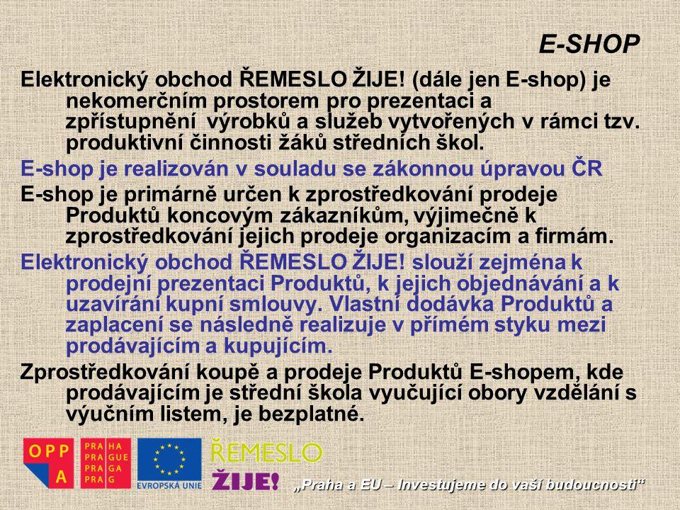 """E-SHOP """"Praha a EU – Investujeme do vaší budoucnosti"""" Elektronický obchod ŘEMESLO ŽIJE! (dále jen E-shop) je nekomerčním prostorem pro prezentaci a zp"""