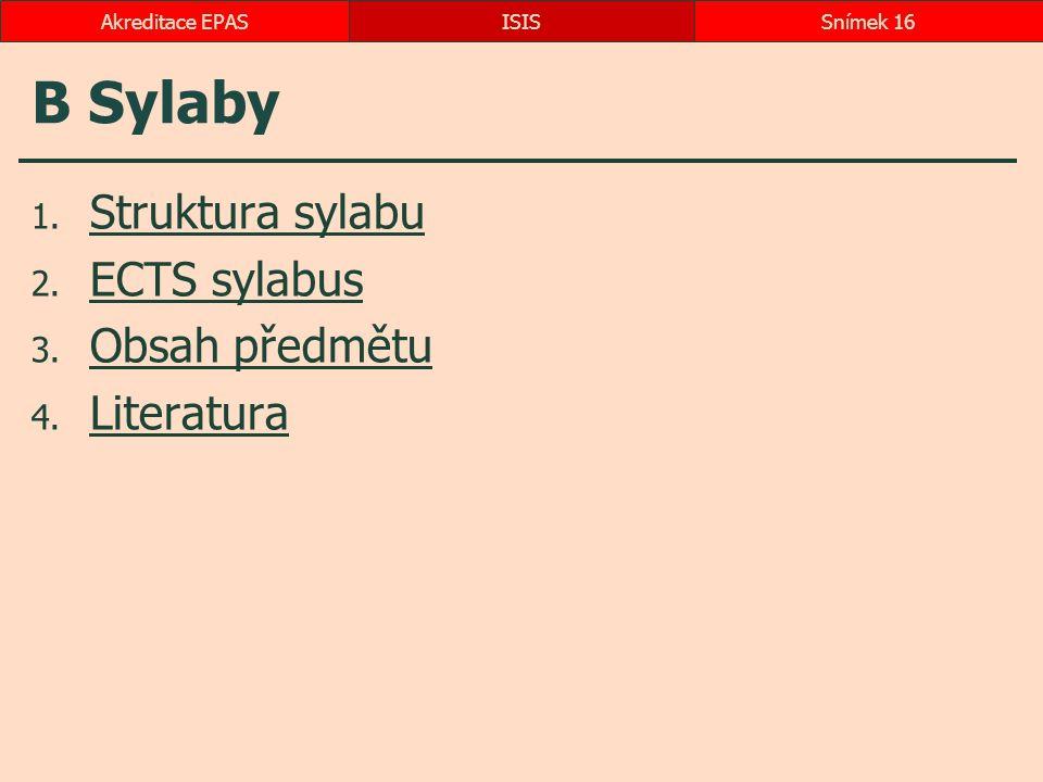 B Sylaby 1. Struktura sylabu Struktura sylabu 2. ECTS sylabus ECTS sylabus 3. Obsah předmětu Obsah předmětu 4. Literatura Literatura ISISSnímek 16Akre