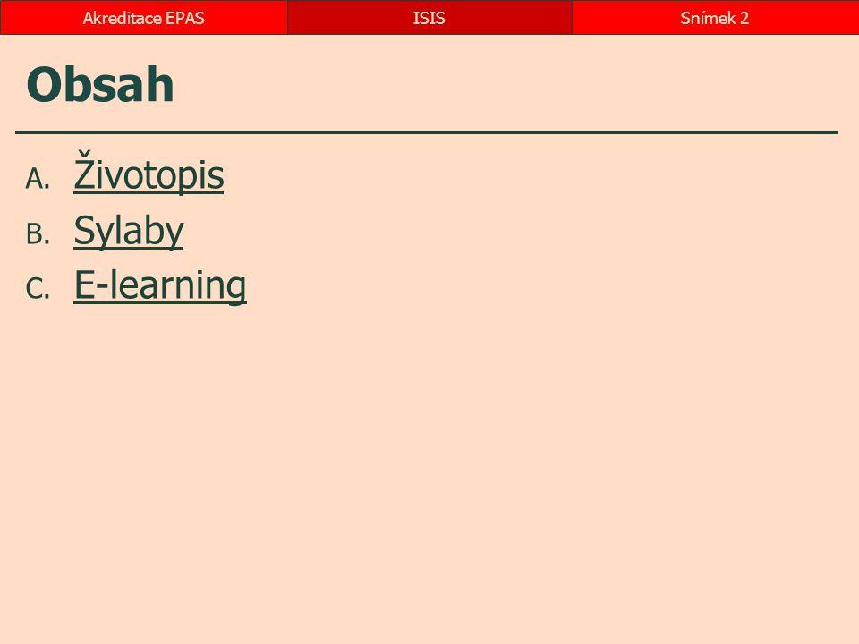 Obsah A. Životopis Životopis B. Sylaby Sylaby C. E-learning E-learning ISISSnímek 2Akreditace EPAS