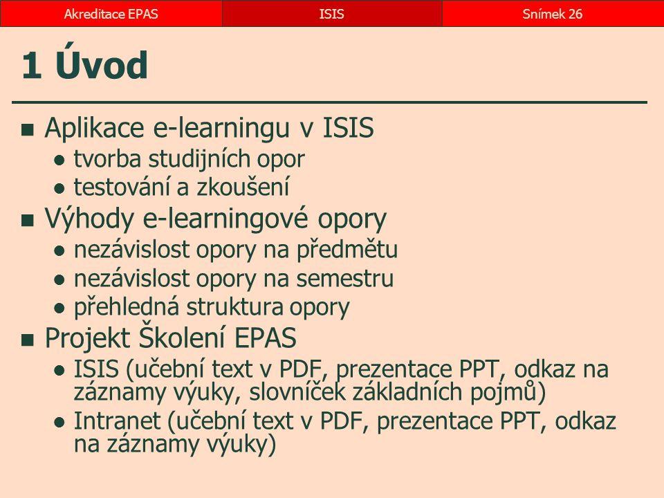 1 Úvod Aplikace e-learningu v ISIS tvorba studijních opor testování a zkoušení Výhody e-learningové opory nezávislost opory na předmětu nezávislost op
