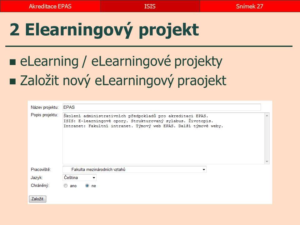 2 Elearningový projekt eLearning / eLearningové projekty Založit nový eLearningový praojekt ISISSnímek 27Akreditace EPAS