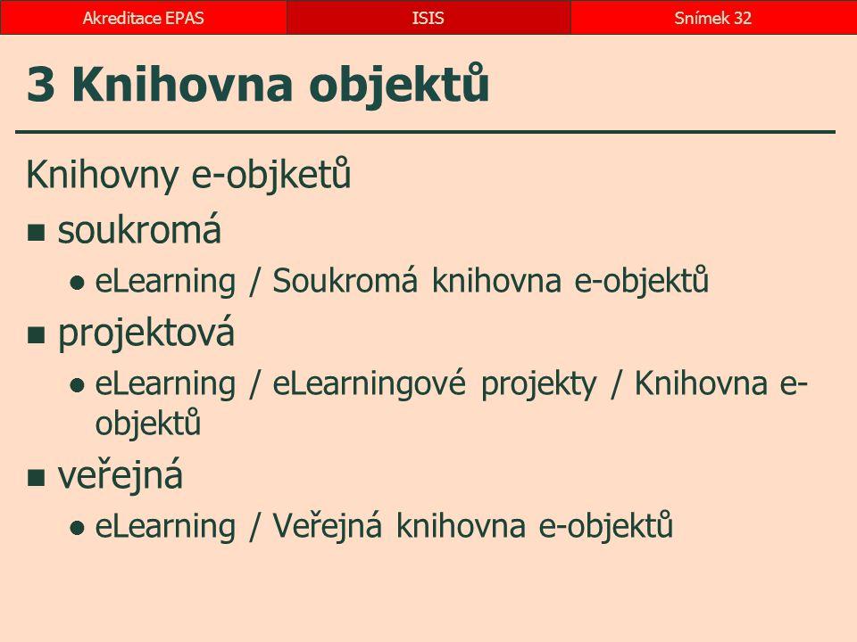 3 Knihovna objektů Knihovny e-objketů soukromá eLearning / Soukromá knihovna e-objektů projektová eLearning / eLearningové projekty / Knihovna e- obje
