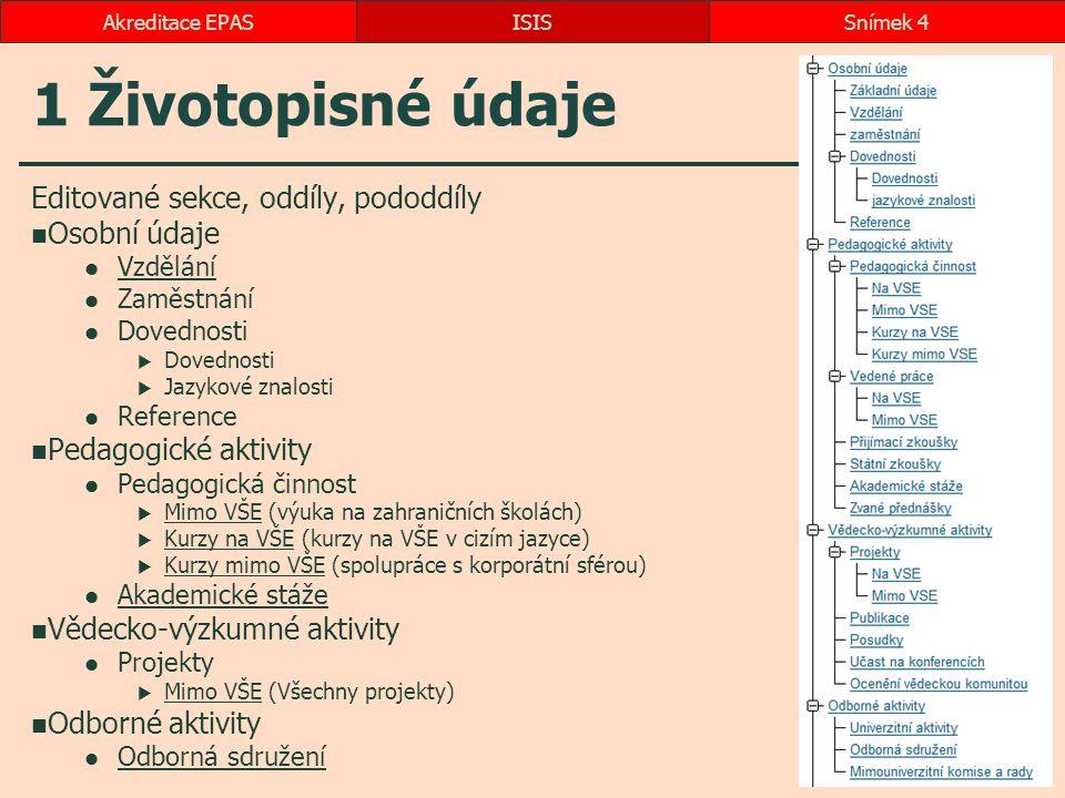 1 Životopisné údaje Editované sekce, oddíly, pododdíly Osobní údaje Vzdělání Zaměstnání Dovednosti  Dovednosti  Jazykové znalosti Reference Pedagogi
