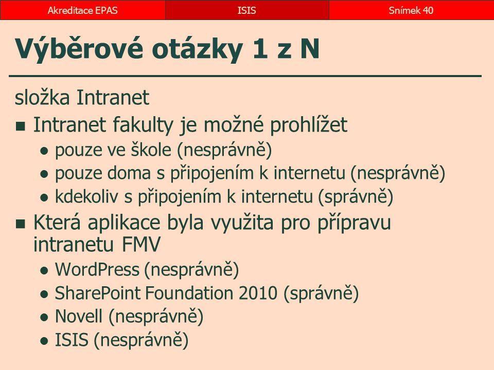 Výběrové otázky 1 z N složka Intranet Intranet fakulty je možné prohlížet pouze ve škole (nesprávně) pouze doma s připojením k internetu (nesprávně) k