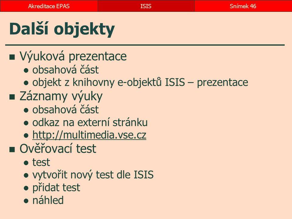 Další objekty Výuková prezentace obsahová část objekt z knihovny e-objektů ISIS – prezentace Záznamy výuky obsahová část odkaz na externí stránku http