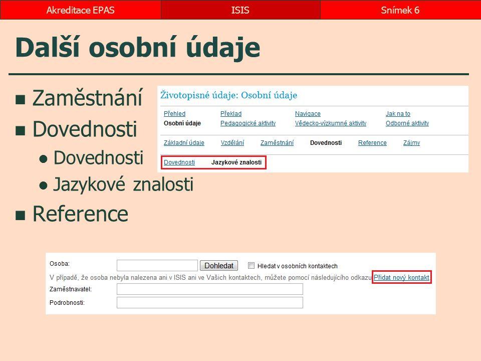 Další osobní údaje Zaměstnání Dovednosti Jazykové znalosti Reference ISISSnímek 6Akreditace EPAS