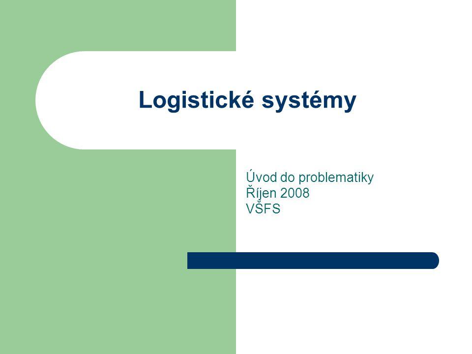 Logistické systémy Úvod do problematiky Říjen 2008 VŠFS