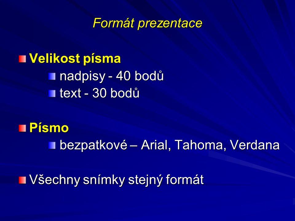 Formát prezentace Velikost písma nadpisy - 40 bodů nadpisy - 40 bodů text - 30 bodů text - 30 bodůPísmo bezpatkové – Arial, Tahoma, Verdana bezpatkové