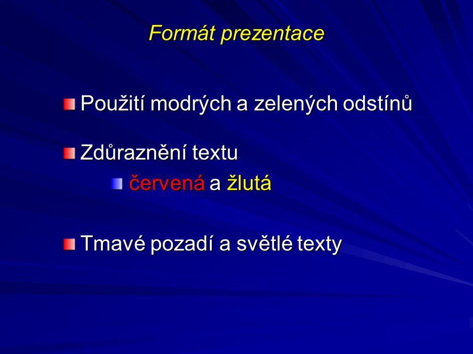 Formát prezentace Použití modrých a zelených odstínů Zdůraznění textu červená a žlutá červená a žlutá Tmavé pozadí a světlé texty