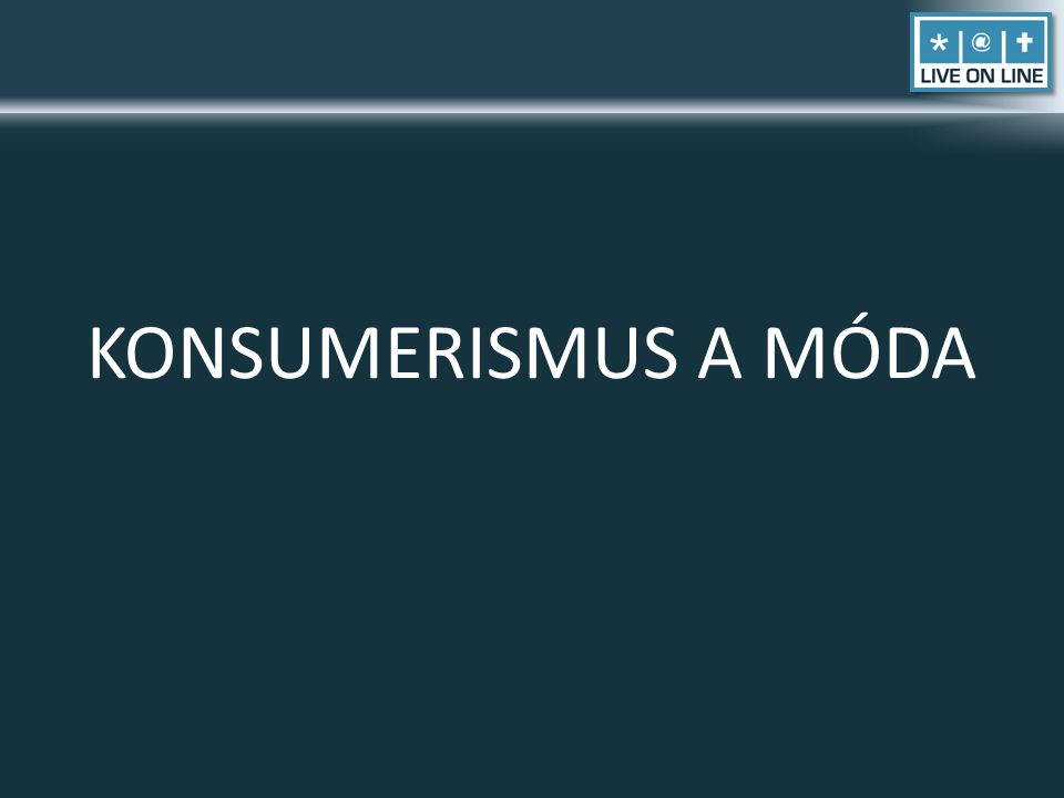 KONSUMERISMUS A MÓDA