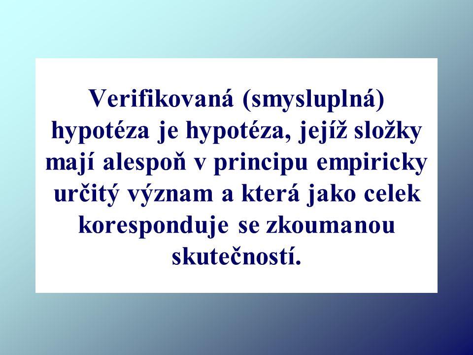 Verifikovaná (smysluplná) hypotéza je hypotéza, jejíž složky mají alespoň v principu empiricky určitý význam a která jako celek koresponduje se zkouma
