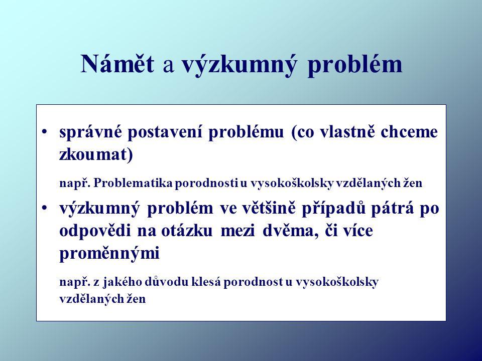 Námět a výzkumný problém správné postavení problému (co vlastně chceme zkoumat) např.