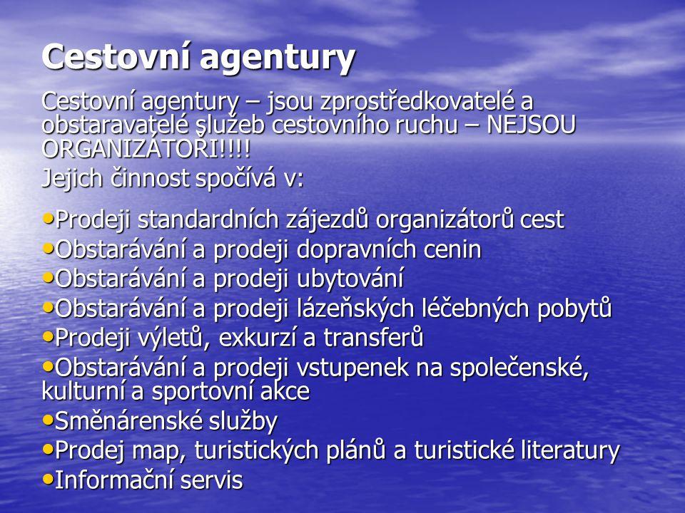 Cestovní agentury Cestovní agentury – jsou zprostředkovatelé a obstaravatelé služeb cestovního ruchu – NEJSOU ORGANIZÁTOŘI!!!! Jejich činnost spočívá