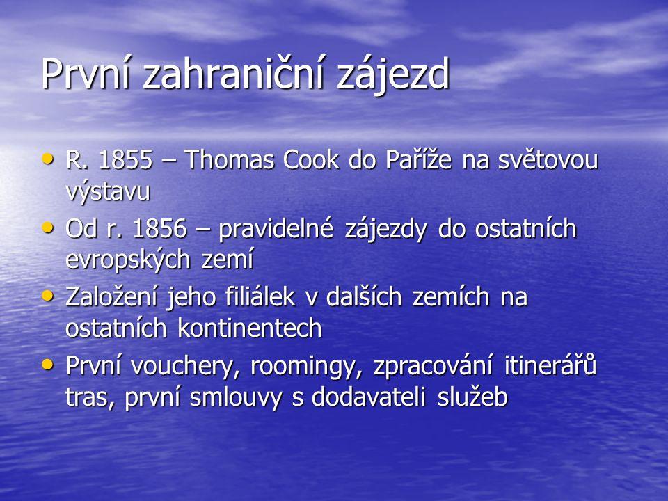 První zahraniční zájezd R. 1855 – Thomas Cook do Paříže na světovou výstavu R. 1855 – Thomas Cook do Paříže na světovou výstavu Od r. 1856 – pravideln