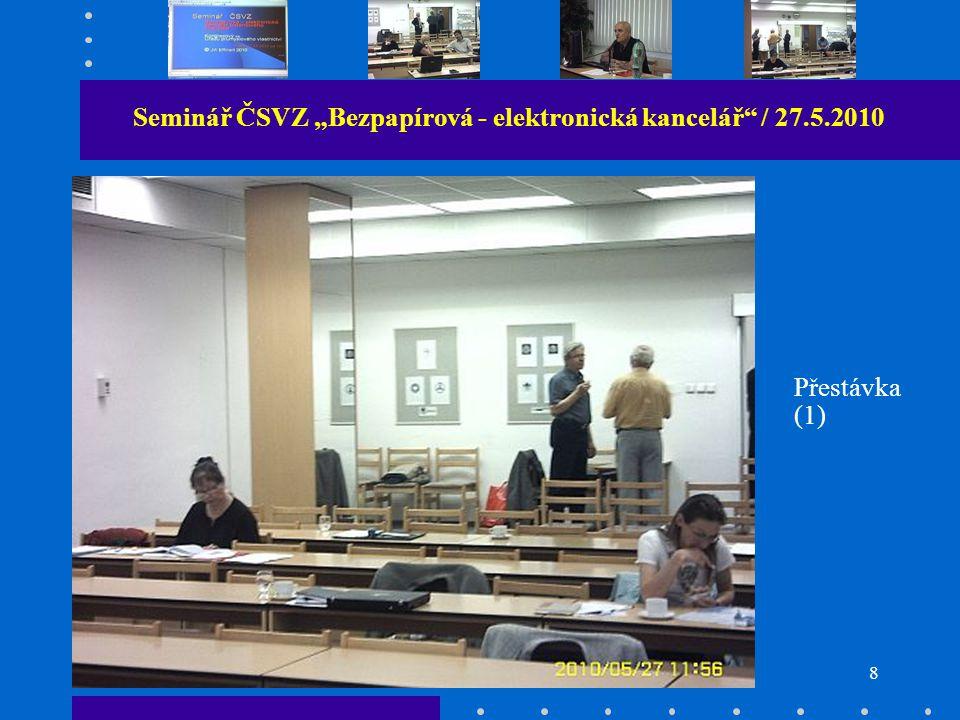 """8 Seminář ČSVZ """"Bezpapírová - elektronická kancelář / 27.5.2010 Přestávka (1)"""