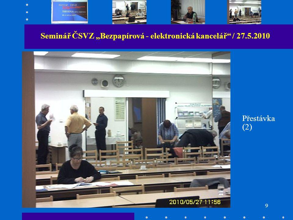 """9 Seminář ČSVZ """"Bezpapírová - elektronická kancelář / 27.5.2010 Přestávka (2)"""