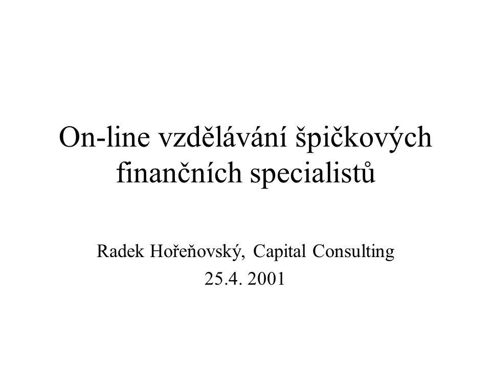 On-line vzdělávání špičkových finančních specialistů Radek Hořeňovský, Capital Consulting 25.4.