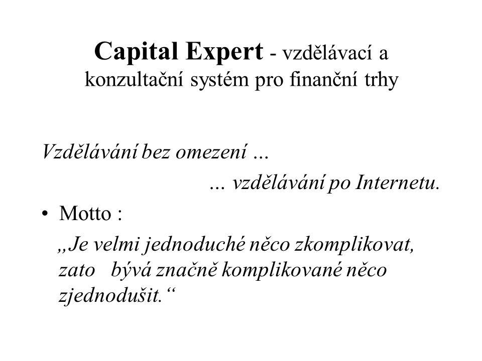 Capital Expert - vzdělávací a konzultační systém pro finanční trhy Vzdělávání bez omezení … … vzdělávání po Internetu.