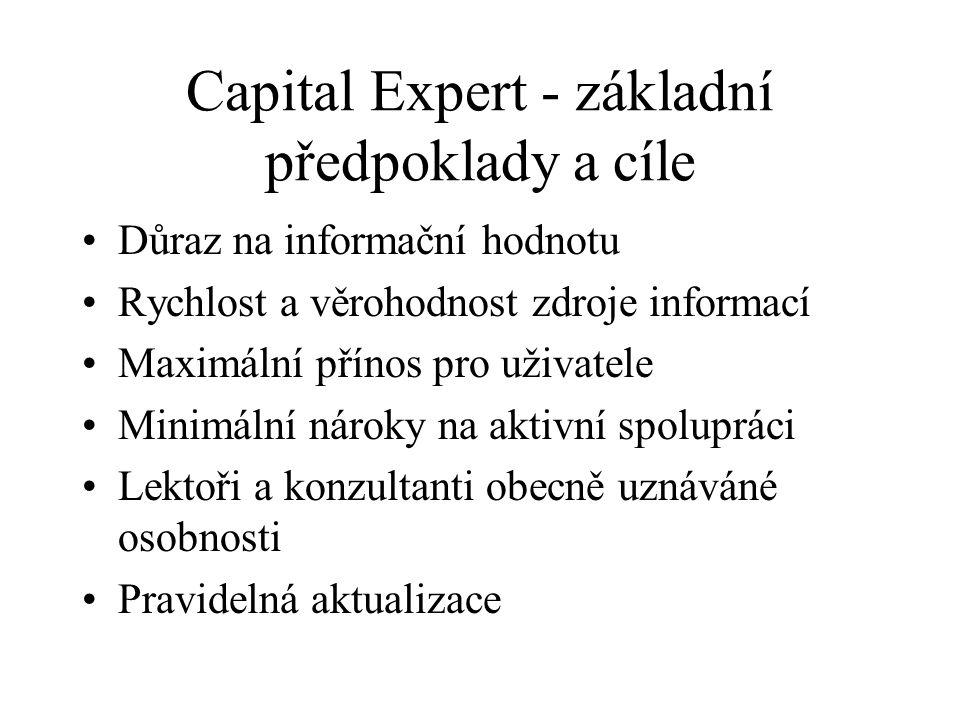 Capital Expert - základní předpoklady a cíle Důraz na informační hodnotu Rychlost a věrohodnost zdroje informací Maximální přínos pro uživatele Minimální nároky na aktivní spolupráci Lektoři a konzultanti obecně uznáváné osobnosti Pravidelná aktualizace