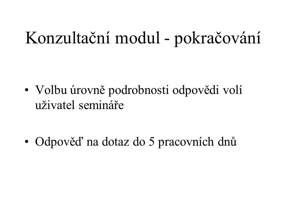 Konzultační modul - pokračování Volbu úrovně podrobnosti odpovědi volí uživatel semináře Odpověď na dotaz do 5 pracovních dnů