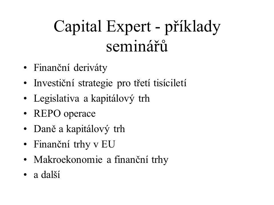 Capital Expert - příklady seminářů Finanční deriváty Investiční strategie pro třetí tisíciletí Legislativa a kapitálový trh REPO operace Daně a kapitálový trh Finanční trhy v EU Makroekonomie a finanční trhy a další