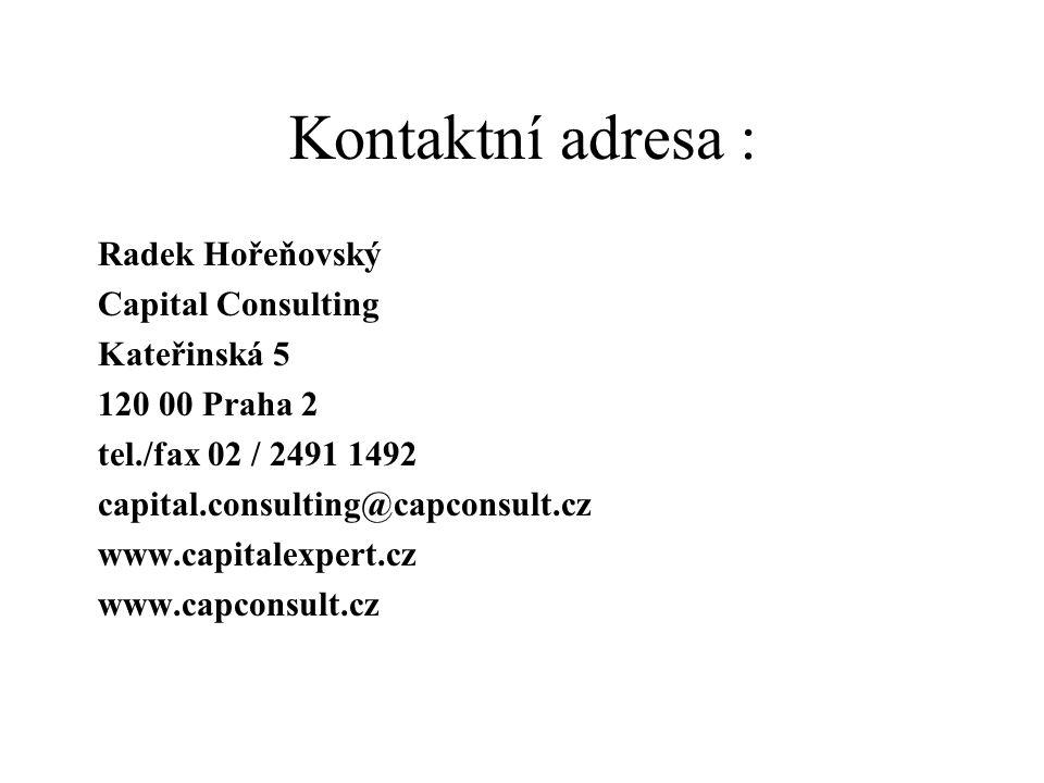 Kontaktní adresa : Radek Hořeňovský Capital Consulting Kateřinská 5 120 00 Praha 2 tel./fax 02 / 2491 1492 capital.consulting@capconsult.cz www.capitalexpert.cz www.capconsult.cz