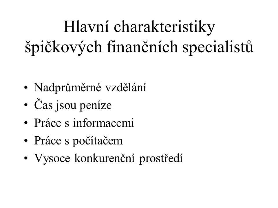 Hlavní charakteristiky špičkových finančních specialistů Nadprůměrné vzdělání Čas jsou peníze Práce s informacemi Práce s počítačem Vysoce konkurenční prostředí