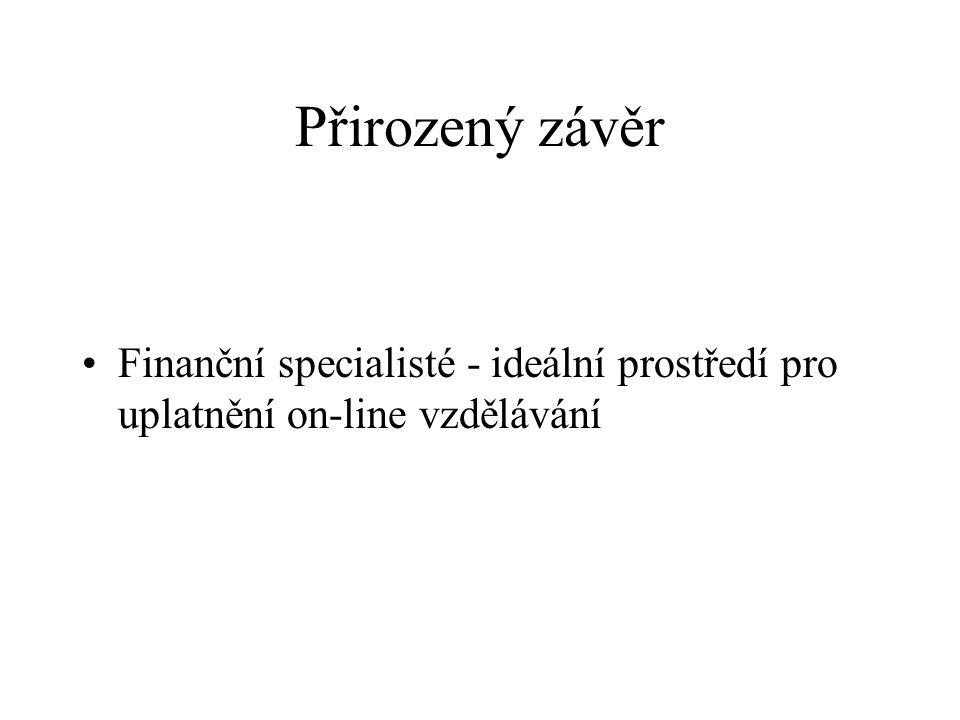 Přirozený závěr Finanční specialisté - ideální prostředí pro uplatnění on-line vzdělávání