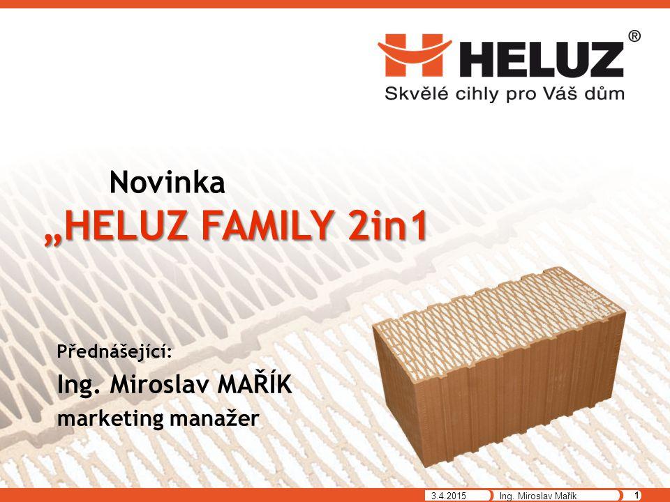 """Přednášející: Ing. Miroslav MAŘÍK marketing manažer """"HELUZ FAMILY 2in1 Novinka """"HELUZ FAMILY 2in1 3.4.2015 1 Ing. Miroslav Mařík"""